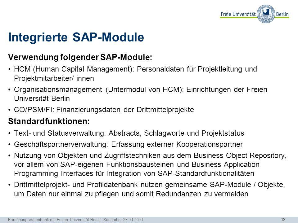 12 Forschungsdatenbank der Freien Universität Berlin. Karlsruhe, 23.11.2011 Integrierte SAP-Module Verwendung folgender SAP-Module: HCM (Human Capital