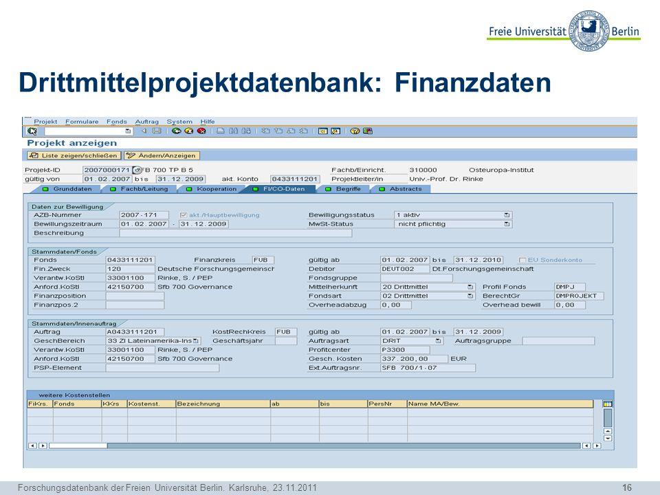 16 Forschungsdatenbank der Freien Universität Berlin. Karlsruhe, 23.11.2011 Drittmittelprojektdatenbank: Finanzdaten