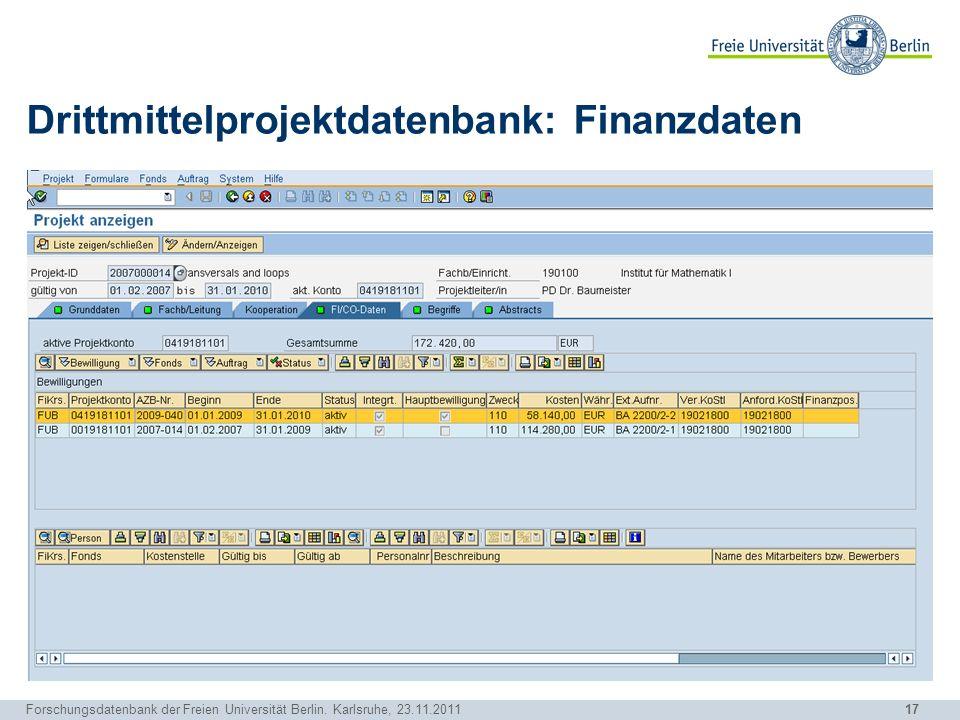 17 Forschungsdatenbank der Freien Universität Berlin. Karlsruhe, 23.11.2011 Drittmittelprojektdatenbank: Finanzdaten
