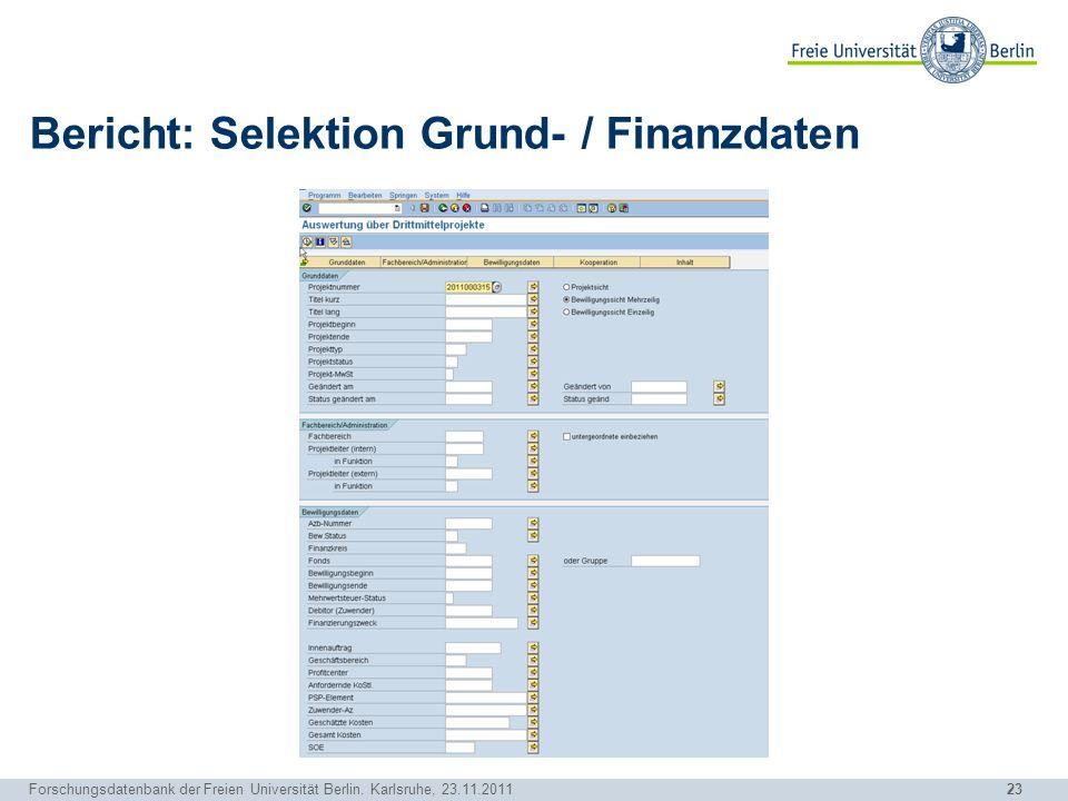 23 Forschungsdatenbank der Freien Universität Berlin. Karlsruhe, 23.11.2011 Bericht: Selektion Grund- / Finanzdaten