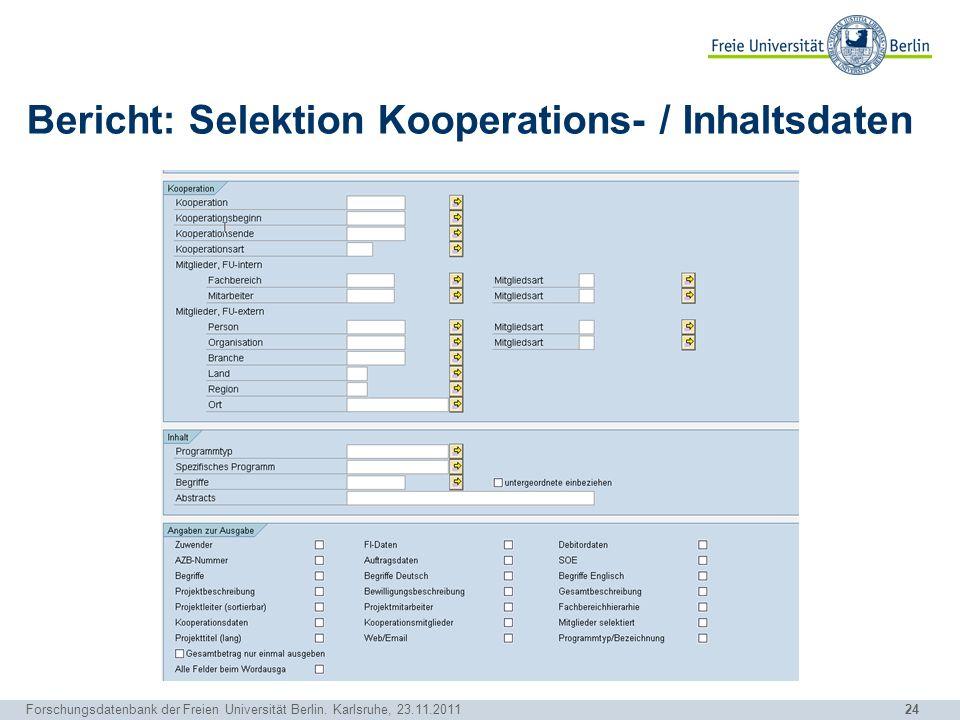 24 Forschungsdatenbank der Freien Universität Berlin. Karlsruhe, 23.11.2011 Bericht: Selektion Kooperations- / Inhaltsdaten
