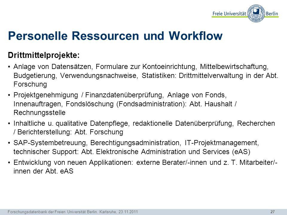 27 Forschungsdatenbank der Freien Universität Berlin. Karlsruhe, 23.11.2011 Personelle Ressourcen und Workflow Drittmittelprojekte: Anlage von Datensä