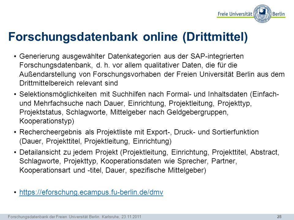 28 Forschungsdatenbank der Freien Universität Berlin. Karlsruhe, 23.11.2011 Forschungsdatenbank online (Drittmittel) Generierung ausgewählter Datenkat