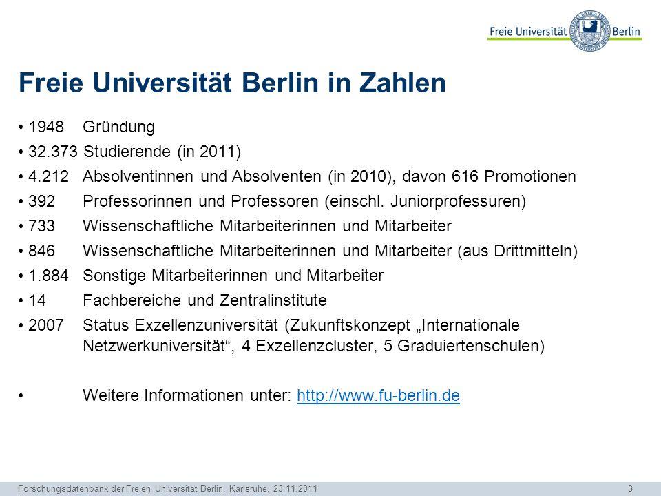 3 Forschungsdatenbank der Freien Universität Berlin. Karlsruhe, 23.11.2011 Freie Universität Berlin in Zahlen 1948 Gründung 32.373 Studierende (in 201