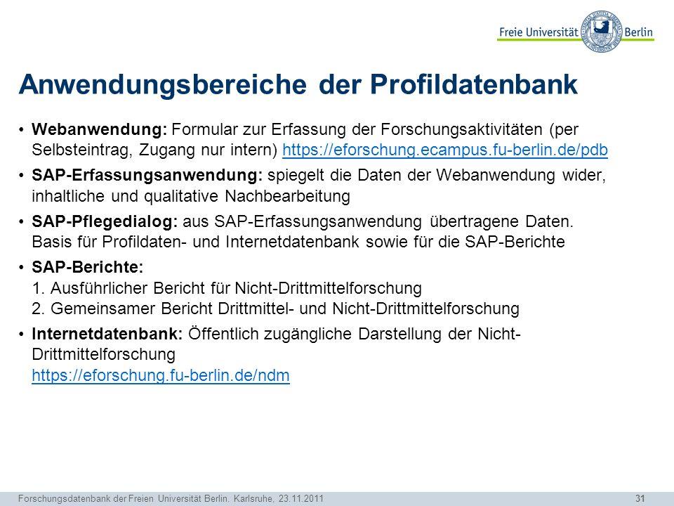 31 Forschungsdatenbank der Freien Universität Berlin. Karlsruhe, 23.11.2011 Anwendungsbereiche der Profildatenbank Webanwendung: Formular zur Erfassun