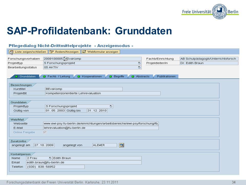 34 Forschungsdatenbank der Freien Universität Berlin. Karlsruhe, 23.11.2011 SAP-Profildatenbank: Grunddaten
