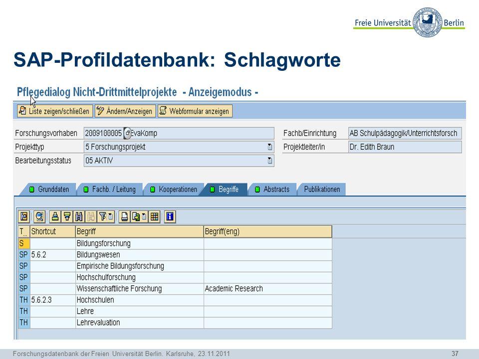 37 Forschungsdatenbank der Freien Universität Berlin. Karlsruhe, 23.11.2011 SAP-Profildatenbank: Schlagworte