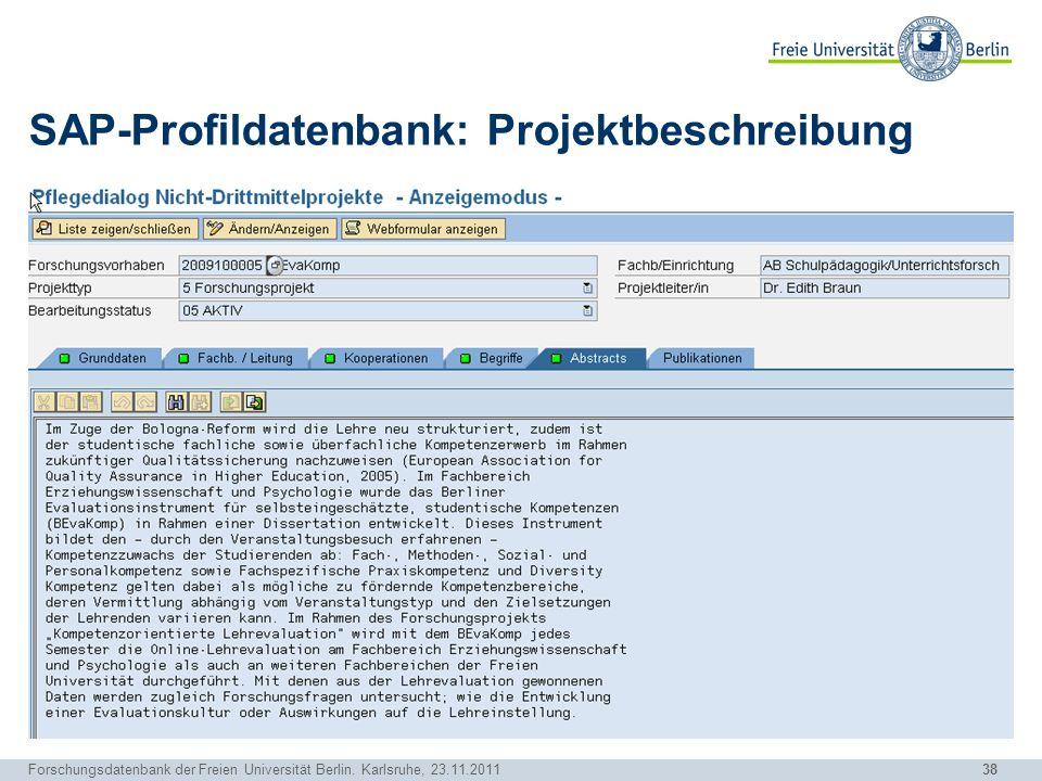 38 Forschungsdatenbank der Freien Universität Berlin. Karlsruhe, 23.11.2011 SAP-Profildatenbank: Projektbeschreibung
