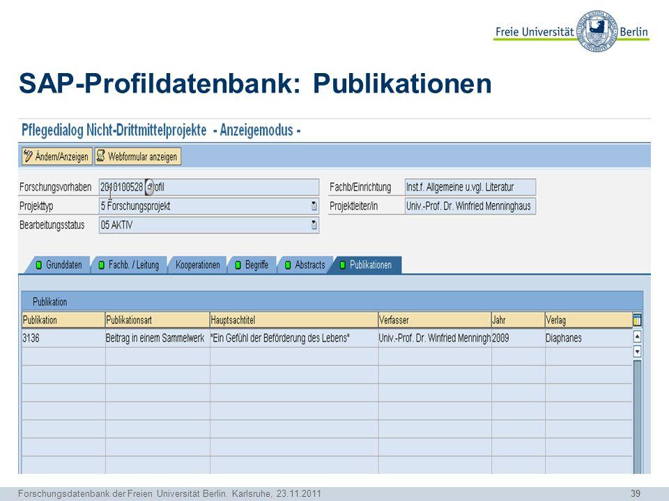 39 Forschungsdatenbank der Freien Universität Berlin. Karlsruhe, 23.11.2011 SAP-Profildatenbank: Publikationen