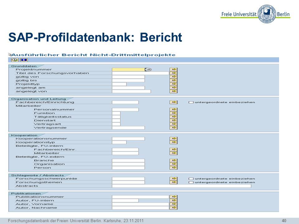 40 Forschungsdatenbank der Freien Universität Berlin. Karlsruhe, 23.11.2011 SAP-Profildatenbank: Bericht
