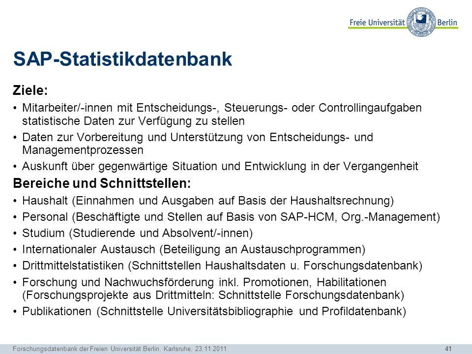 41 Forschungsdatenbank der Freien Universität Berlin. Karlsruhe, 23.11.2011 SAP-Statistikdatenbank Ziele: Mitarbeiter/-innen mit Entscheidungs-, Steue