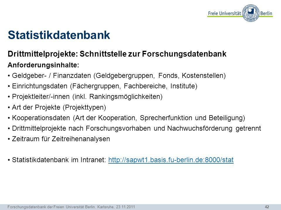 42 Forschungsdatenbank der Freien Universität Berlin. Karlsruhe, 23.11.2011 Statistikdatenbank Drittmittelprojekte: Schnittstelle zur Forschungsdatenb