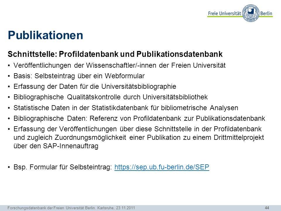 44 Forschungsdatenbank der Freien Universität Berlin. Karlsruhe, 23.11.2011 Publikationen Schnittstelle: Profildatenbank und Publikationsdatenbank Ver