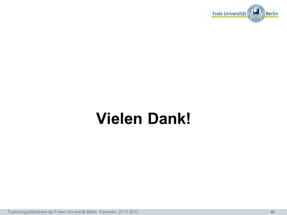 46 Forschungsdatenbank der Freien Universität Berlin. Karlsruhe, 23.11.2011 Vielen Dank!