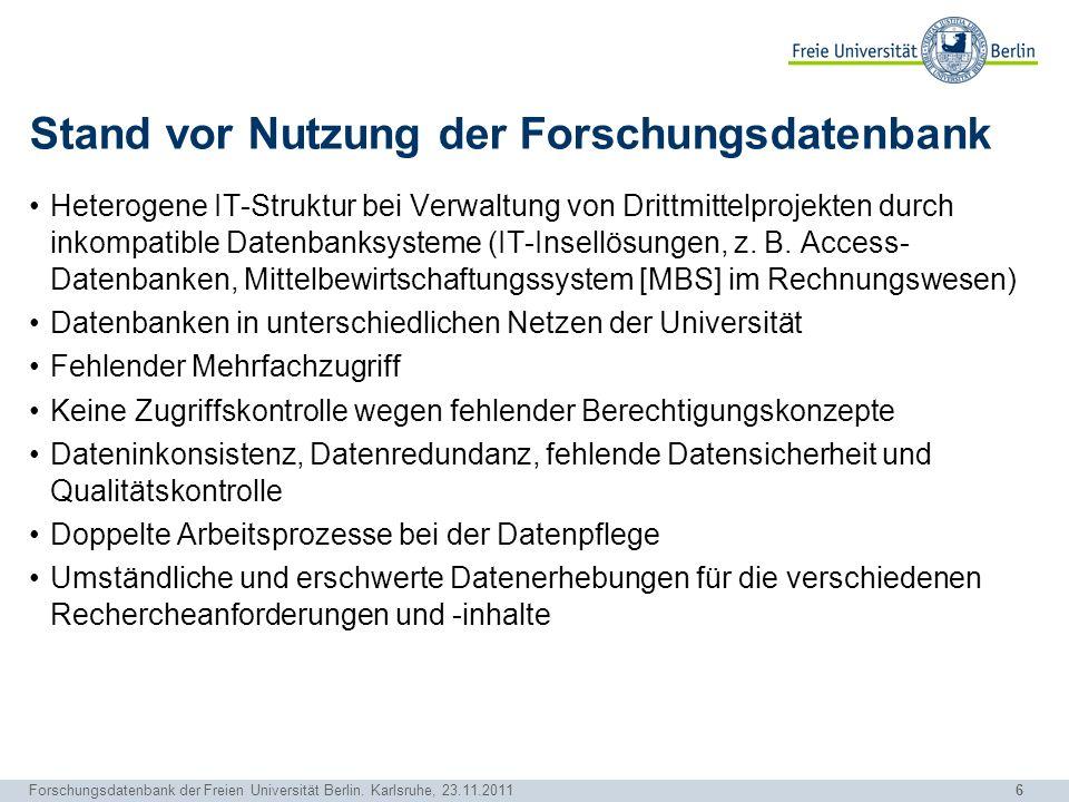 6 Forschungsdatenbank der Freien Universität Berlin. Karlsruhe, 23.11.2011 Stand vor Nutzung der Forschungsdatenbank Heterogene IT-Struktur bei Verwal