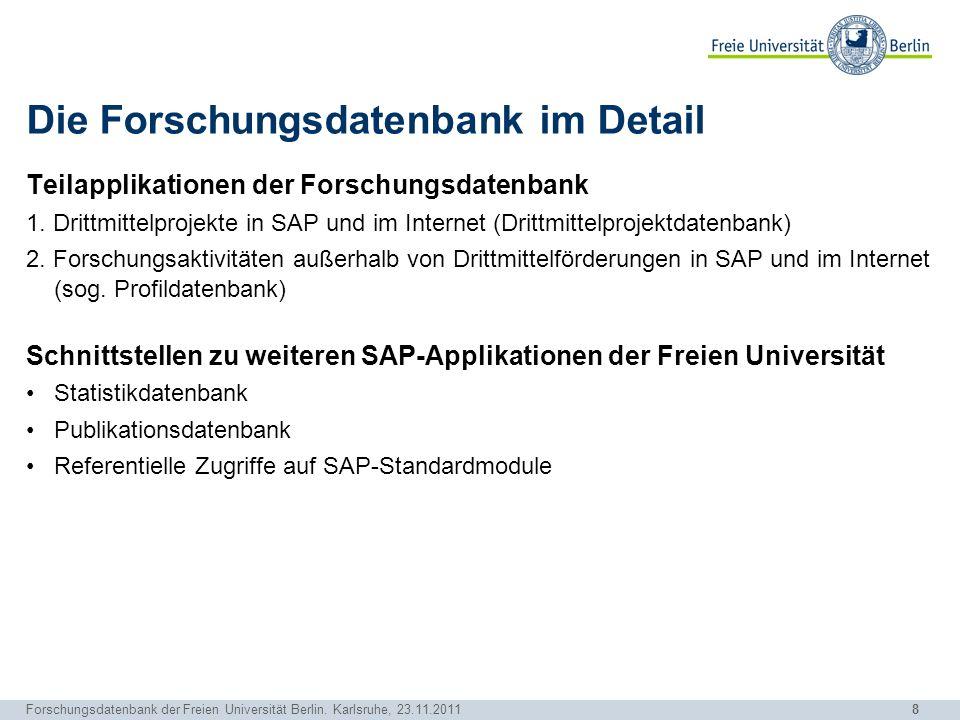 8 Forschungsdatenbank der Freien Universität Berlin. Karlsruhe, 23.11.2011 Die Forschungsdatenbank im Detail Teilapplikationen der Forschungsdatenbank