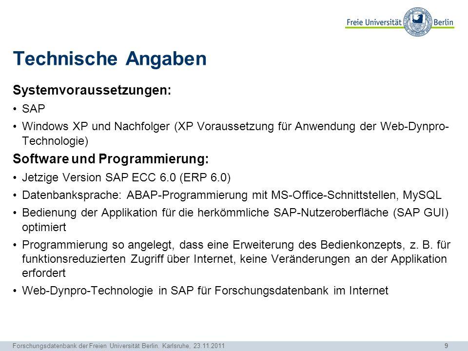 9 Forschungsdatenbank der Freien Universität Berlin. Karlsruhe, 23.11.2011 Technische Angaben Systemvoraussetzungen: SAP Windows XP und Nachfolger (XP