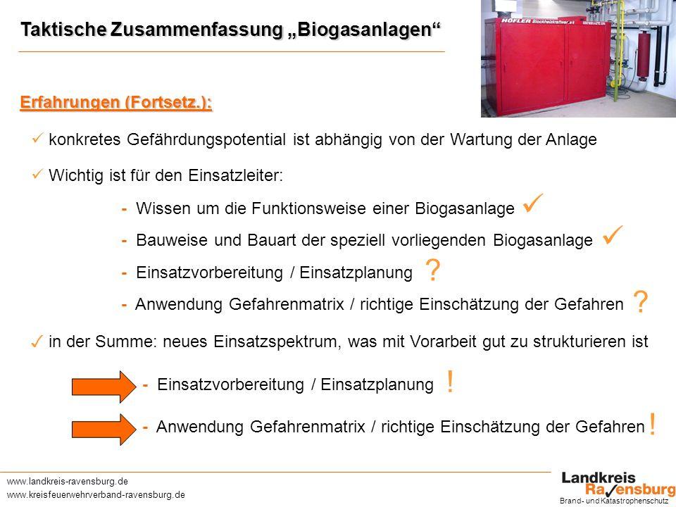www.landkreis-ravensburg.de www.kreisfeuerwehrverband-ravensburg.de Taktische Zusammenfassung Biogasanlagen Brand- und Katastrophenschutz Einsatzvorbereitung / Einsatzplanung: Einsatzplanung beginnt im Genehmigungsverfahren: vom BOA anfordern.