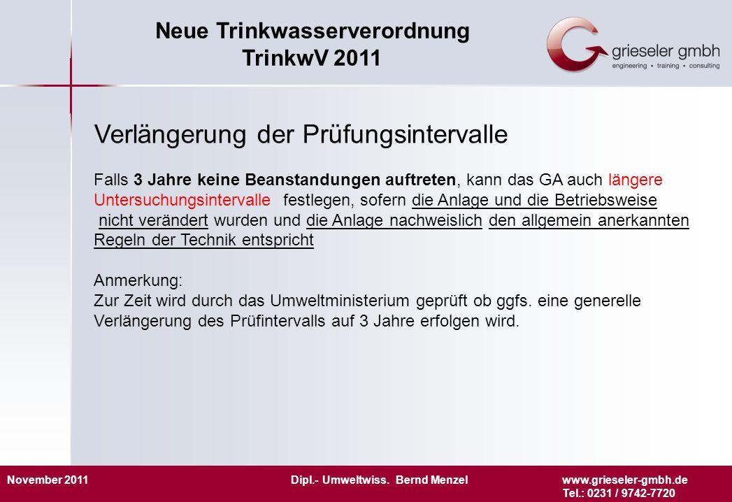 November 2011 Dipl.- Umweltwiss. Bernd Menzelwww.grieseler-gmbh.de Tel.: 0231 / 9742-7720 Neue Trinkwasserverordnung TrinkwV 2011 Verlängerung der Prü