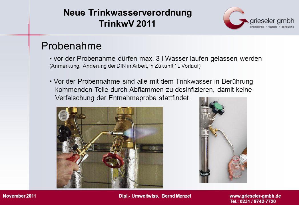 November 2011 Dipl.- Umweltwiss. Bernd Menzelwww.grieseler-gmbh.de Tel.: 0231 / 9742-7720 Neue Trinkwasserverordnung TrinkwV 2011 Probenahme vor der P