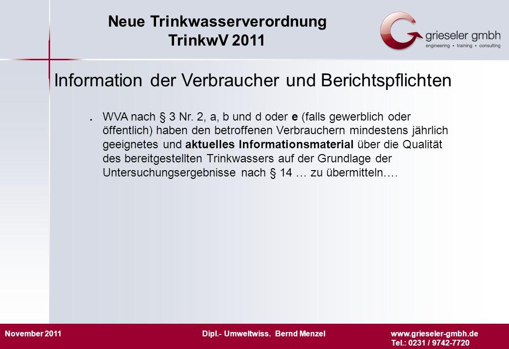 November 2011 Dipl.- Umweltwiss. Bernd Menzelwww.grieseler-gmbh.de Tel.: 0231 / 9742-7720 Neue Trinkwasserverordnung TrinkwV 2011 Information der Verb