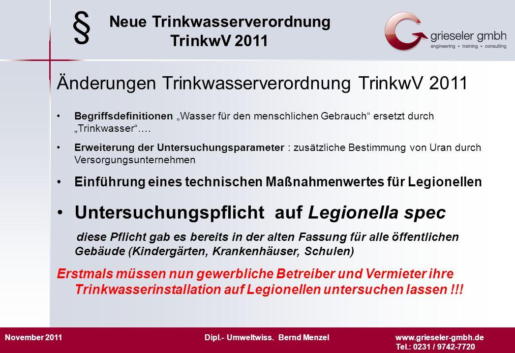 November 2011 Dipl.- Umweltwiss. Bernd Menzelwww.grieseler-gmbh.de Tel.: 0231 / 9742-7720 Neue Trinkwasserverordnung TrinkwV 2011 Änderungen Trinkwass