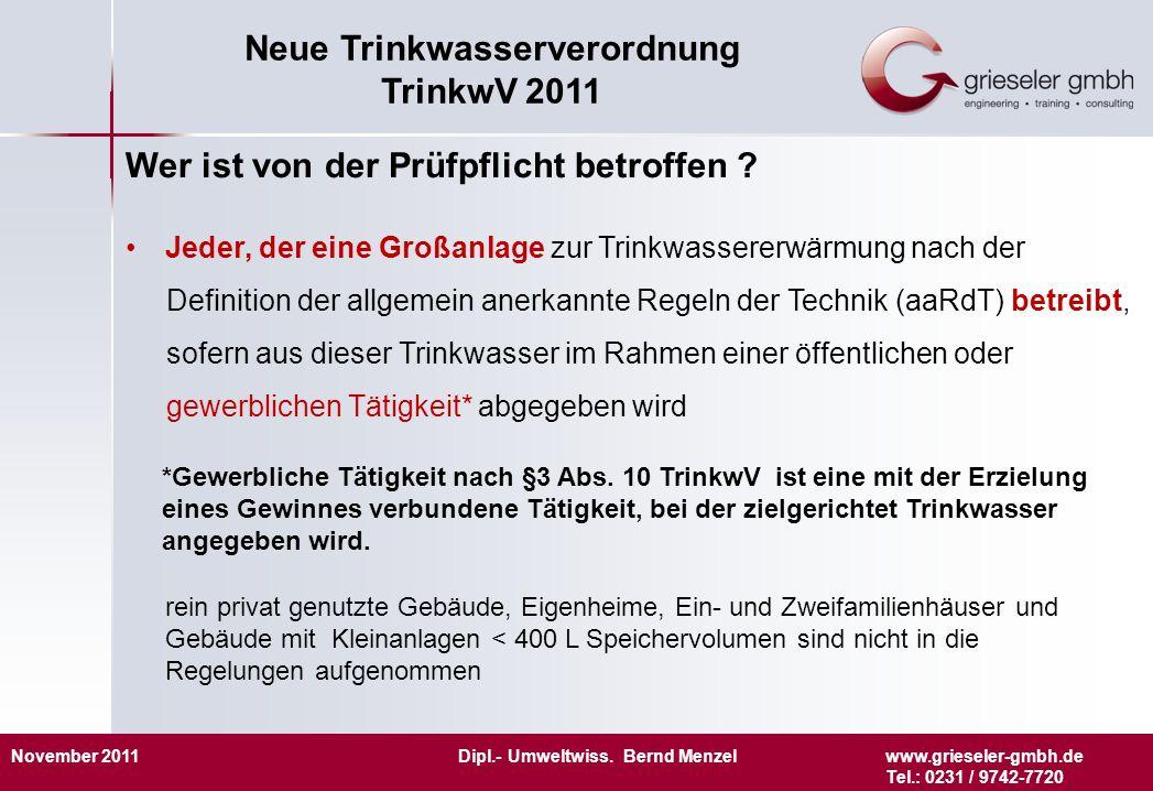 November 2011 Dipl.- Umweltwiss. Bernd Menzelwww.grieseler-gmbh.de Tel.: 0231 / 9742-7720 Neue Trinkwasserverordnung TrinkwV 2011 Wer ist von der Prüf