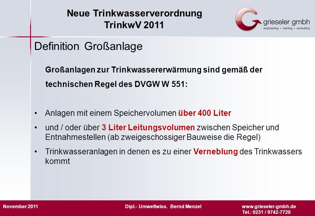 November 2011 Dipl.- Umweltwiss. Bernd Menzelwww.grieseler-gmbh.de Tel.: 0231 / 9742-7720 Neue Trinkwasserverordnung TrinkwV 2011 Definition Großanlag