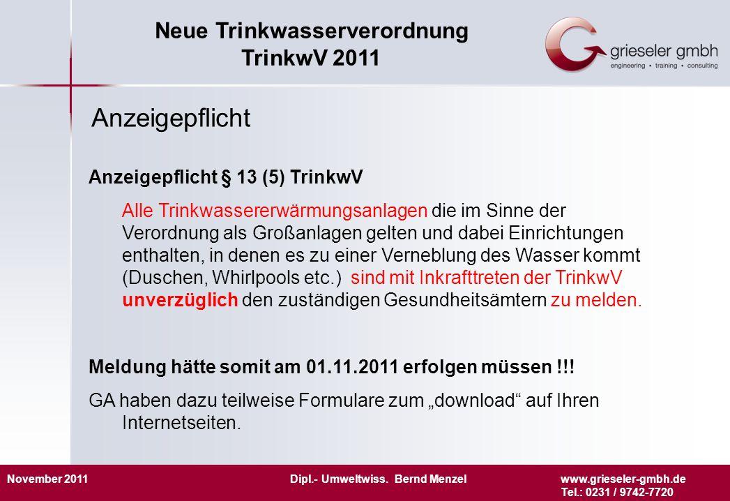 November 2011 Dipl.- Umweltwiss. Bernd Menzelwww.grieseler-gmbh.de Tel.: 0231 / 9742-7720 Neue Trinkwasserverordnung TrinkwV 2011 Anzeigepflicht § 13