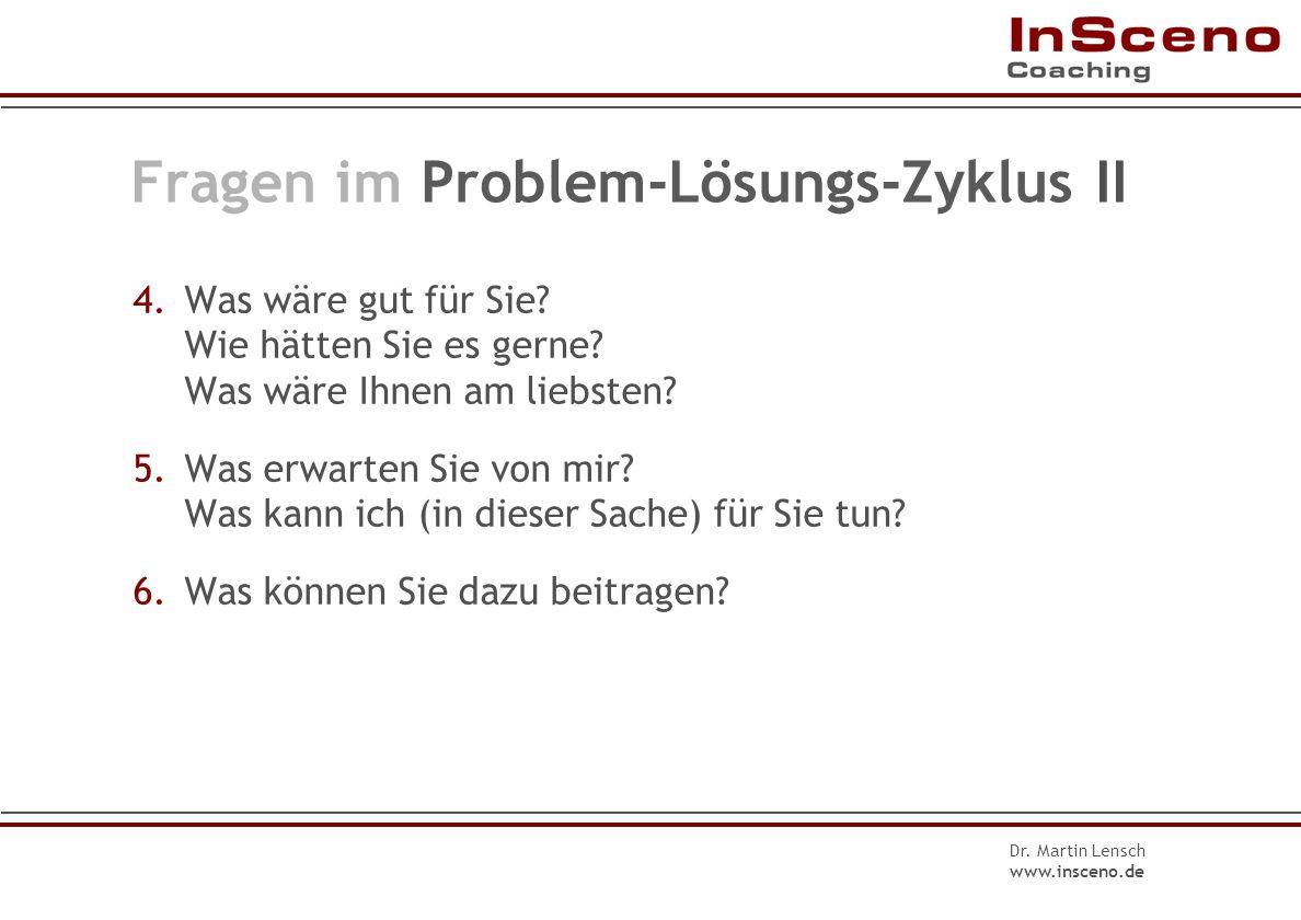 Dr. Martin Lensch www.insceno.de Fragen im Problem-Lösungs-Zyklus I 0.(Was ist gut,) was ist nicht so gut gelaufen? 1.Was genau ist das Problem? 2.Wie