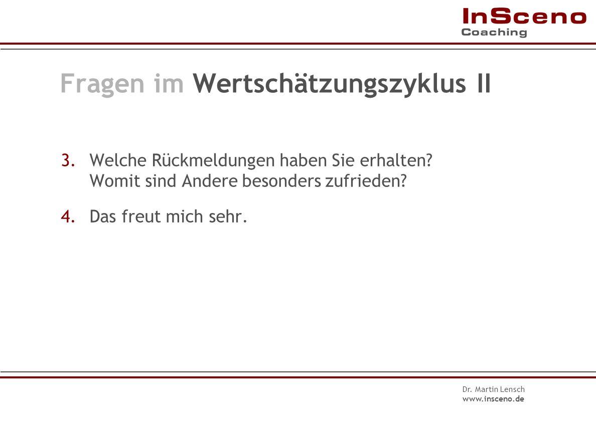 Dr. Martin Lensch www.insceno.de Fragen im Wertschätzungszyklus I 0.Was ist gut (was ist nicht so gut) gelaufen? 1.Wie ist die Situation jetzt? Was is