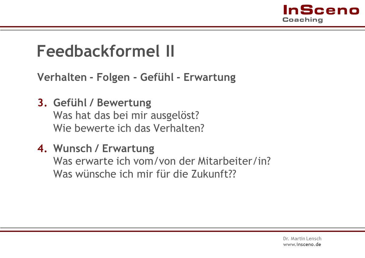 Feedbackformel I Verhalten - Folgen - Gefühl - Erwartung 0.Thema Worum geht es? 1. Verhalten Auf welche Handlungen beziehe ich mich? Welches (Fehl-)Ve