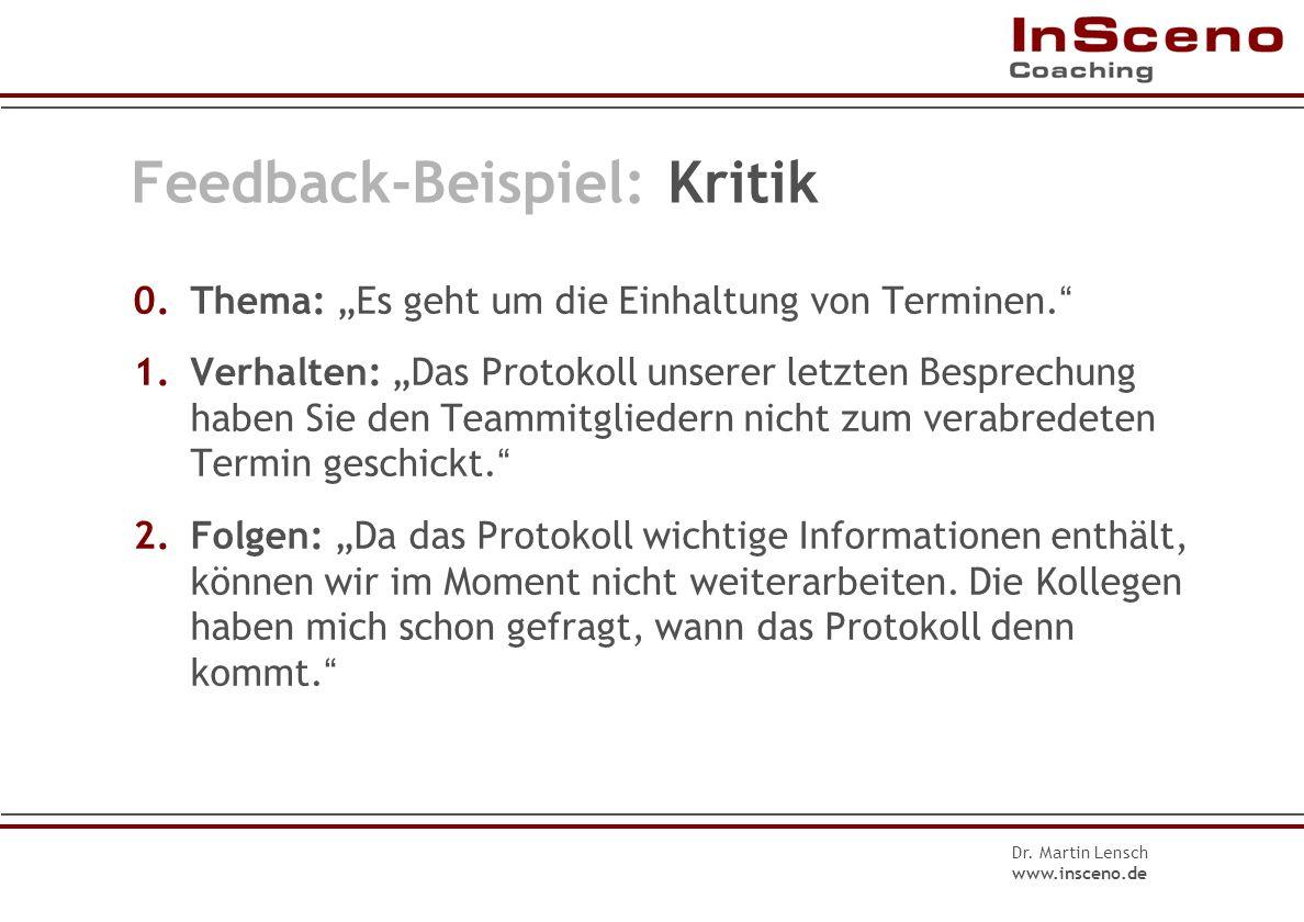 Dr. Martin Lensch www.insceno.de Feedbackformel II Verhalten - Folgen - Gefühl - Erwartung 3.Gefühl / Bewertung Was hat das bei mir ausgelöst? Wie bew