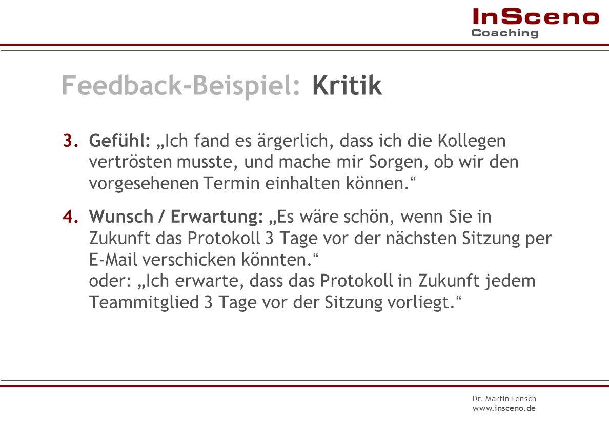 Dr. Martin Lensch www.insceno.de Feedback-Beispiel: Kritik 0.Thema: Es geht um die Einhaltung von Terminen. 1.Verhalten: Das Protokoll unserer letzten