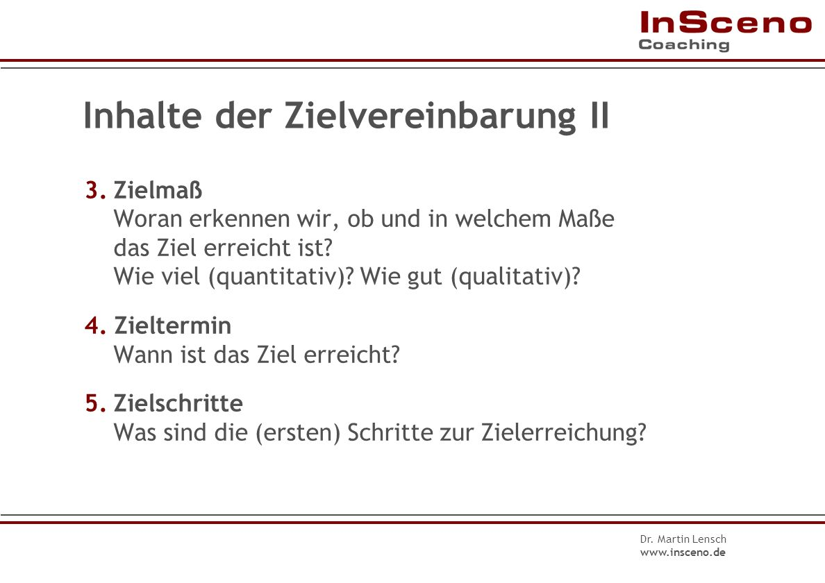 Dr. Martin Lensch www.insceno.de Inhalte der Zielvereinbarung I 0.Zielnehmer Wer soll das Ziel erreichen? 1.Zielinhalt Wie sieht der angestrebte Zusta