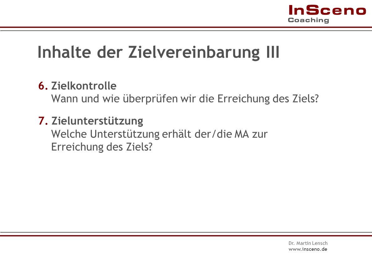 Dr. Martin Lensch www.insceno.de Inhalte der Zielvereinbarung II 3.Zielmaß Woran erkennen wir, ob und in welchem Maße das Ziel erreicht ist? Wie viel
