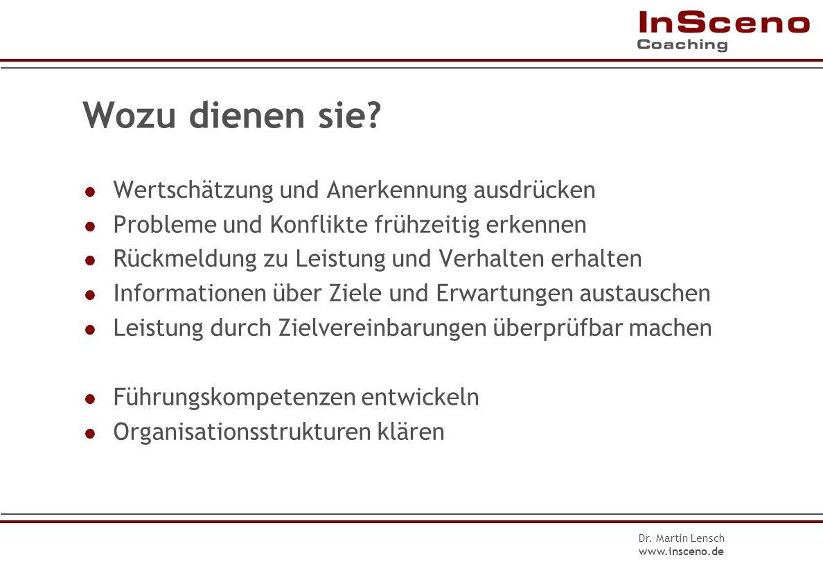 Dr. Martin Lensch www.insceno.de Was ist das? regelmäßig 4-Augen-Gespräch zwischen Vorgesetztem/r und Mitarbeiter/in ohne konkreten Anlass vorbereitet