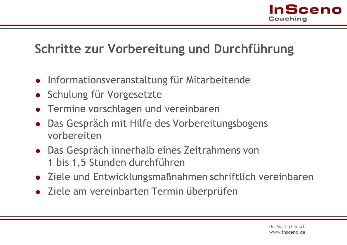 Dr. Martin Lensch www.insceno.de Regeln und Rahmenbedingungen Mitarbeiter/in und Vorgesetzte/r führen ein Vier-Augen Gespräch. Das Gespräch findet ein