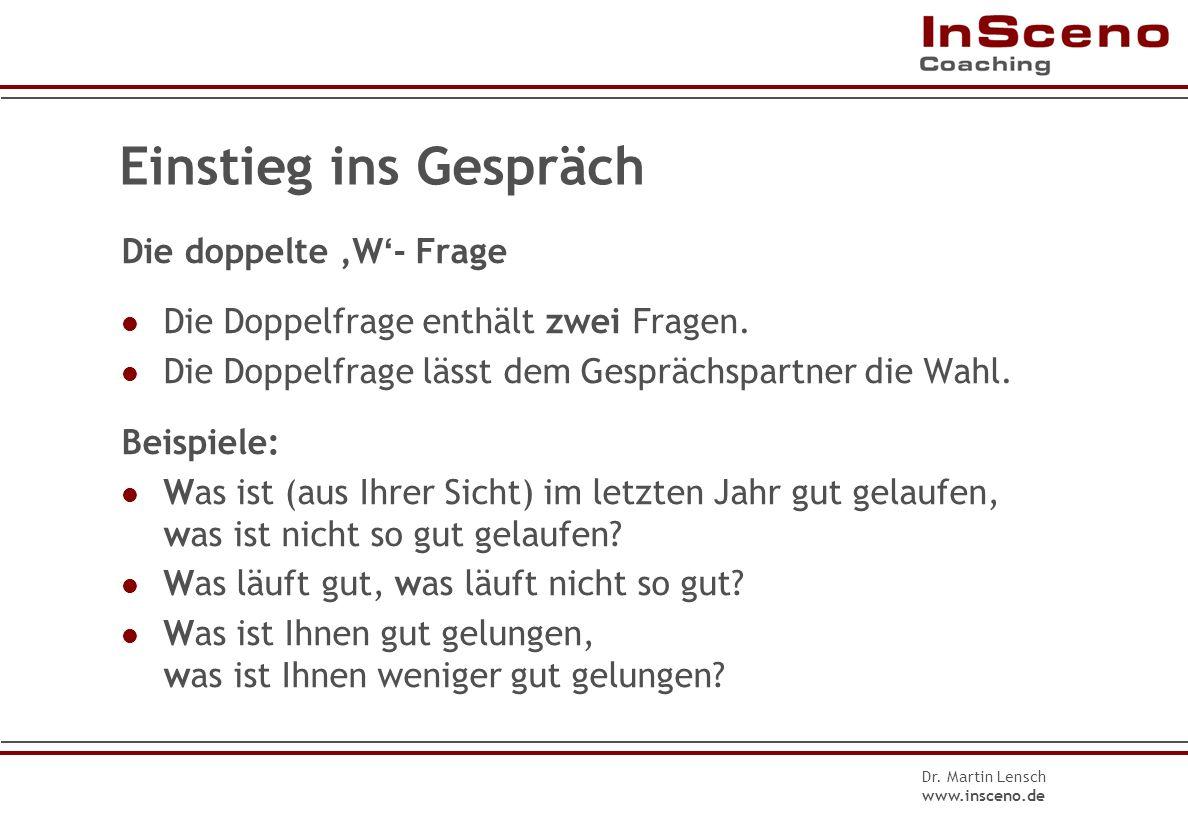 Dr. Martin Lensch www.insceno.de Der Fragetrichter Absicht / Ziel Meinungen / Einstellungen kennen lernen Erfahrungen / Ideen erhalten Tatsachen erfah