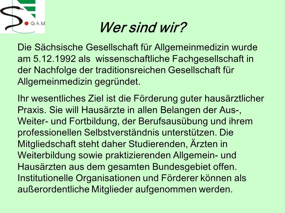 Wer sind wir? Die Sächsische Gesellschaft für Allgemeinmedizin wurde am 5.12.1992 als wissenschaftliche Fachgesellschaft in der Nachfolge der traditio