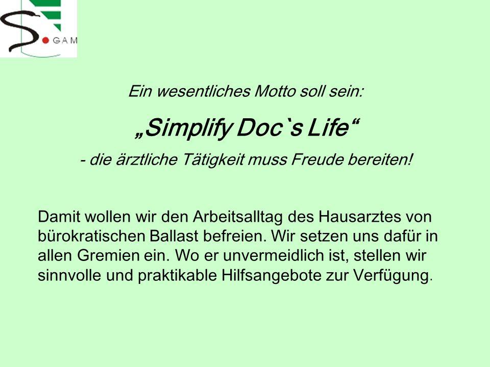 Ein wesentliches Motto soll sein: Simplify Doc`s Life - die ärztliche Tätigkeit muss Freude bereiten! Damit wollen wir den Arbeitsalltag des Hausarzte