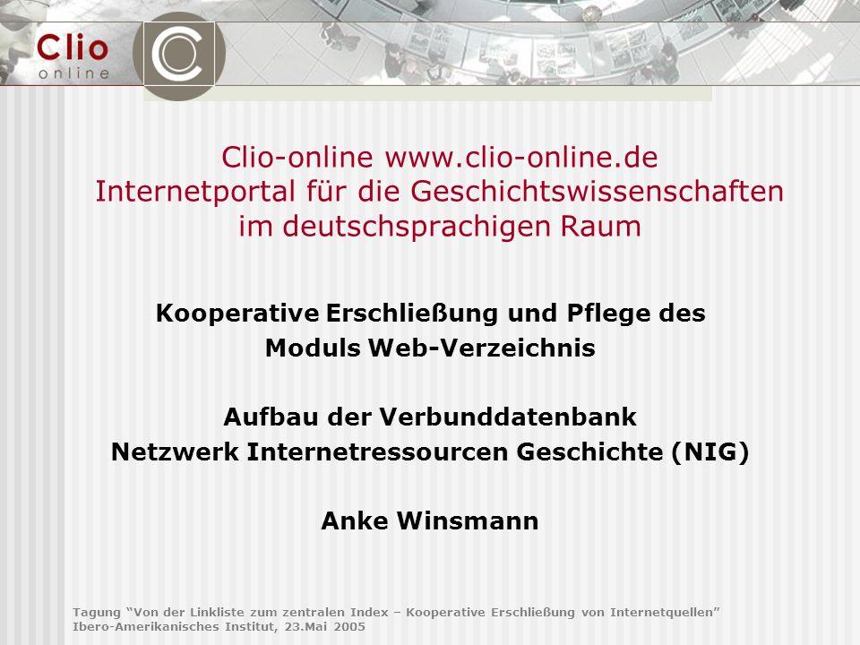 Tagung Von der Linkliste zum zentralen Index – Kooperative Erschließung von Internetquellen Ibero-Amerikanisches Institut, 23.Mai 2005 Was bietet das Clio-online Web-Verzeichnis.