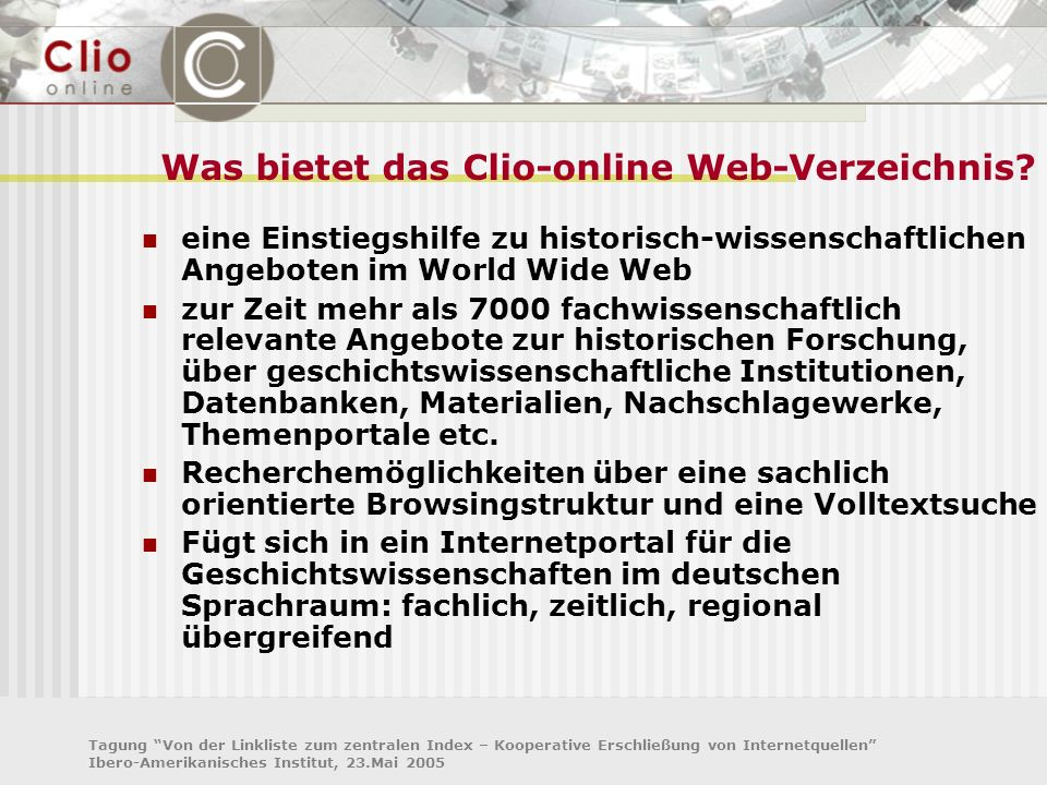 Tagung Von der Linkliste zum zentralen Index – Kooperative Erschließung von Internetquellen Ibero-Amerikanisches Institut, 23.Mai 2005 Was bietet das
