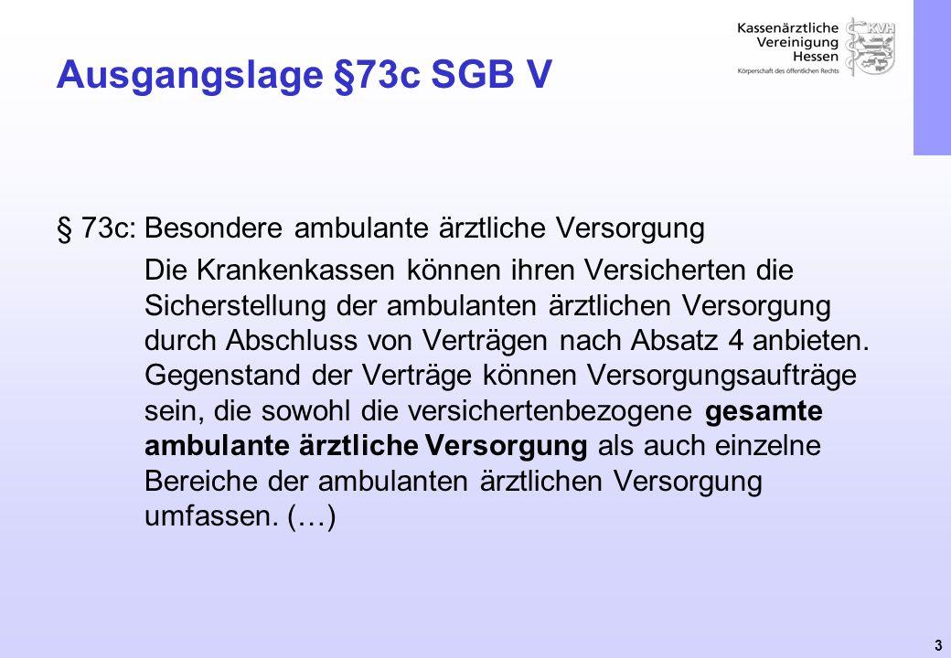 3 Ausgangslage §73c SGB V § 73c: Besondere ambulante ärztliche Versorgung Die Krankenkassen können ihren Versicherten die Sicherstellung der ambulante