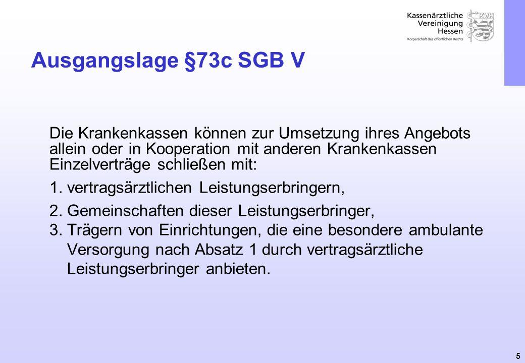 5 Ausgangslage §73c SGB V Die Krankenkassen können zur Umsetzung ihres Angebots allein oder in Kooperation mit anderen Krankenkassen Einzelverträge sc
