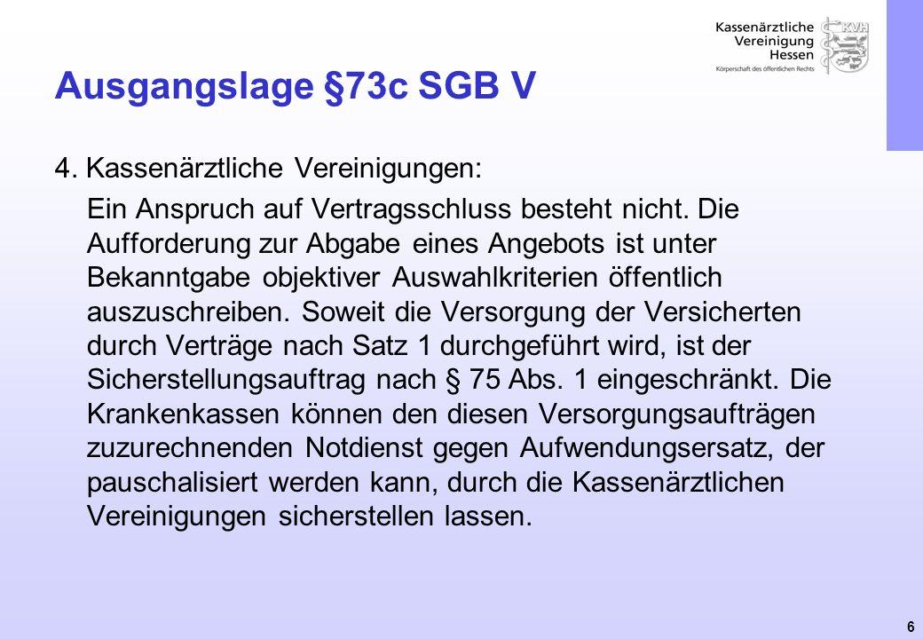 6 Ausgangslage §73c SGB V 4. Kassenärztliche Vereinigungen: Ein Anspruch auf Vertragsschluss besteht nicht. Die Aufforderung zur Abgabe eines Angebots