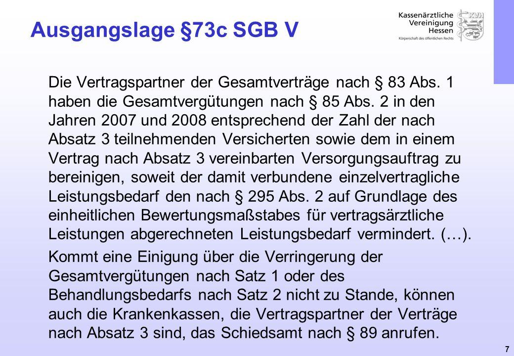 7 Ausgangslage §73c SGB V Die Vertragspartner der Gesamtverträge nach § 83 Abs. 1 haben die Gesamtvergütungen nach § 85 Abs. 2 in den Jahren 2007 und