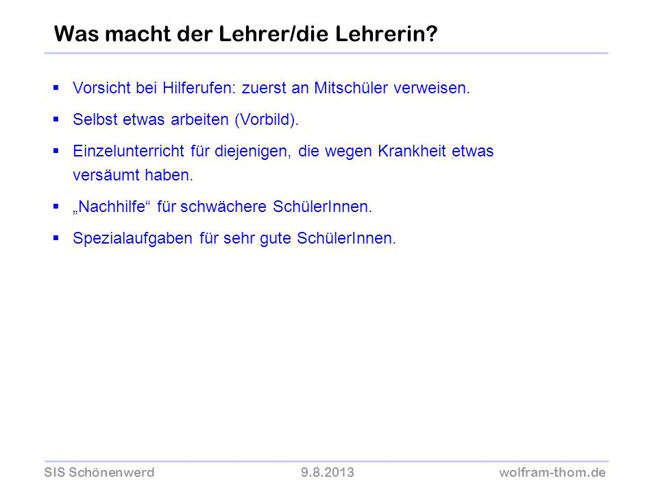 SIS Schönenwerd9.8.2013wolfram-thom.de Vorsicht bei Hilferufen: zuerst an Mitschüler verweisen. Selbst etwas arbeiten (Vorbild). Einzelunterricht für