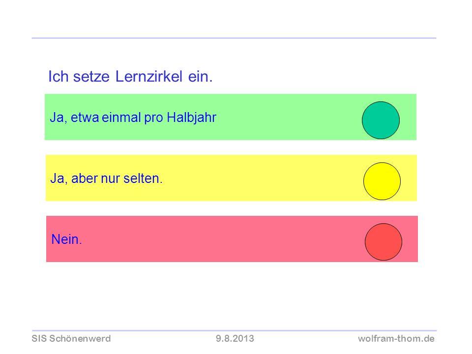 SIS Schönenwerd9.8.2013wolfram-thom.de Ja, etwa einmal pro Halbjahr Ja, aber nur selten. Ich setze Lernzirkel ein. Nein.
