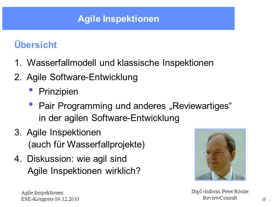 Agile Inspektionen Dipl.-Inform. Peter Rösler ReviewConsult Agile Inspektionen ESE-Kongress 09.12.2010 Übersicht 1. Wasserfallmodell und klassische In